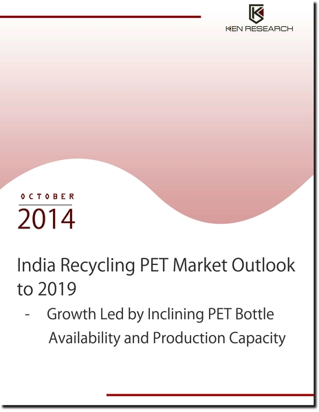 India Recycling PET Market is Likely to Reach INR 205 Billion by FY 2019