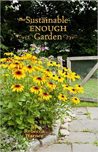 The Sustainable-Enough Garden: Real-World Adventures of a Veteran ...