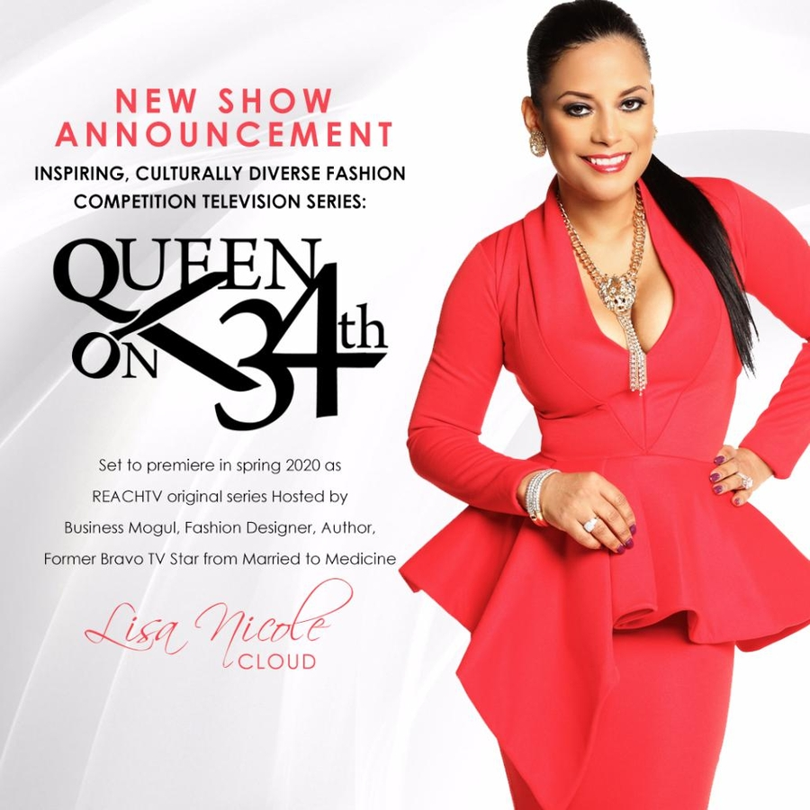 Former Bravo Tv Married To Medicine Star Lisa Nicole Cloud Prepares To Set The Fashion World On Fire With New International Fashion Competition Television Series Queen On 34th