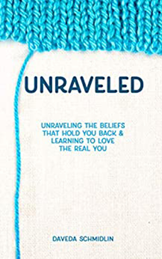 """Daveda Schmidlin launches new book """"Unraveled: Unraveling Beliefs that Hold You Back & Learning To Love The Real You"""""""