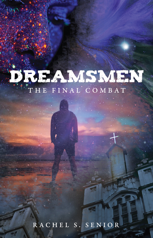 """Author and Pastor Rachel Senior Introduces the Release of Her New Book, """"Dreamsmen: The Final Combat"""""""