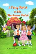 <strong>A Fairy Match in the Mushroom Patch by Amanda M. Thrasher</strong>