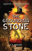 <strong>Quests of Shadowind: The Grounding Stone by L.A. Miller</strong>