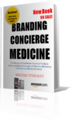 <strong>Branding Concierge Medicine: The Blueprint That Shows You How To Apply The Foundational Principles of Effective Marketing To Grow Your Medical Practice.</strong>