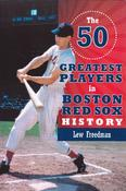 <strong>The 50 Greatest Players in Boston Red Sox History by Lew Freedman</strong>