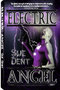 ISBN-less Edition of Electric Angel by Sue Dent is Now Available to Pre-Order and Only Available at www.AuthorSueDent.com