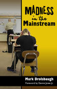 <strong>Deaf Author and Student Advocate, Mark Drolsbaugh Releases Third Book &quot;Madness In The Mainstream&quot; Exploring the Efficiency of Public School Inclusion Programs for the Deaf and Hard of Hearing Student</strong>