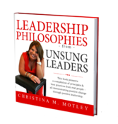 <strong>&quot;Leadership Philosophies from Unsung Leaders,&quot; by Christina Motley.</strong>