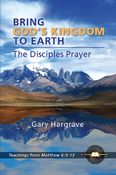 <strong>Bring God's Kingdom to Earth: The Disciples Prayer</strong>