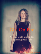 <strong>Girl On Fire: A Teen Girl's Guide to Surviving Real Life: A New self-defense handbook for teens</strong>