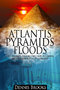 "Did Noah's Flood Destroy Atlantis and Damage the Pyramids? Author and Researcher Dennis Brooks' New Book, ""Atlantis Pyramids Floods,"" Answers Many Questions Regarding the Two Legends"