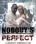 "She Loves Me. He Loves Me Not. ""NOBODY'S PERFECT,"" A Derrick Simmons Film"