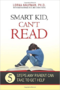 Smart Kid, Can't Read: Reading Expert Offers Sage Advice for Parents and Others Entrusted with Helping Children Who Struggle to Read