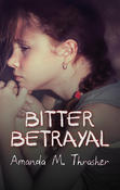 <strong>Bitter Betrayal by Amanda M. Thrasher</strong>