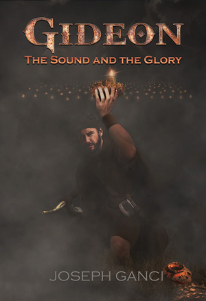 Author Joseph Ganci Announces New Spiritual Book Detailing Epic Adventures, 'Gideon: The Sound and The Glory'