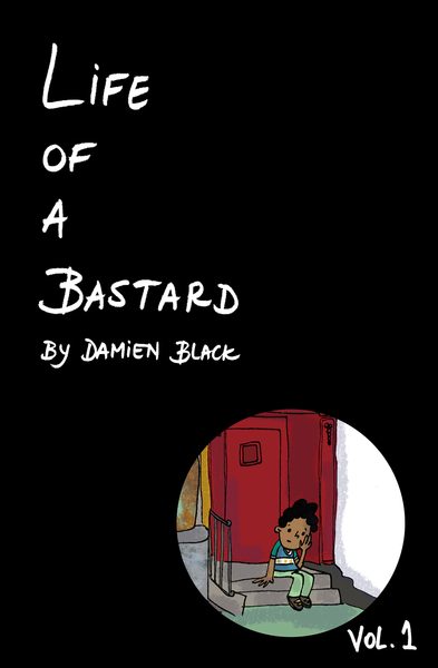 "Life of a Bastard Vol. 1 – ""A Coming of Age Story in New York City's Foster Care System"" by Damien Black"