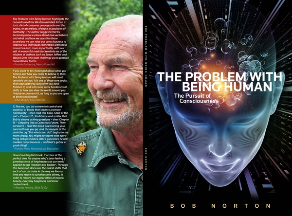 "Bob Norton Releases His New Book, ""The Problem With Being Human: The Pursuit of Consciousness"""