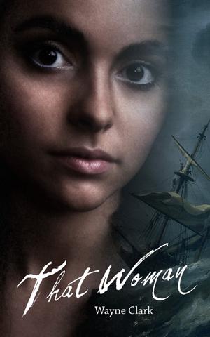 International Award Winning Author Wayne Clark Announces Release Of New Historical Fiction Novel, 'That Woman'