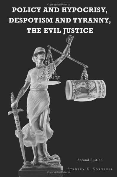 Stanley Kornafel's Unique Expose of the Corrupted US Justice System