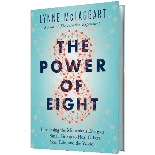 "Lynne McTaggart's New Book ""The Power of Eight"" Reveals Evidence Prayer Heals Those Who Pray"