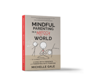 <strong>Michelle Gale's new book: Mindful Parenting In A Messy World - Living With Presence And Parenting With Purpose</strong>