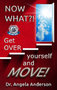 "Dr. Angela Anderson Releases Her New Book, ""Now What?! Get OVER Yourself and MOVE!"""