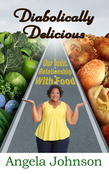 "Angela Johnson Releases Her New Book, ""Diabolically Delicious – Our Toxic Relationship with Food"""