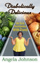 "Angela Johnson Releases Her New Book, ""Diabolically Delicious - Our Toxic Relationship with Food"""