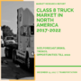 A Market Research Report on Class 8 Truck Market in North America - Size, Forecast, Risks, Opportunities Till 2022
