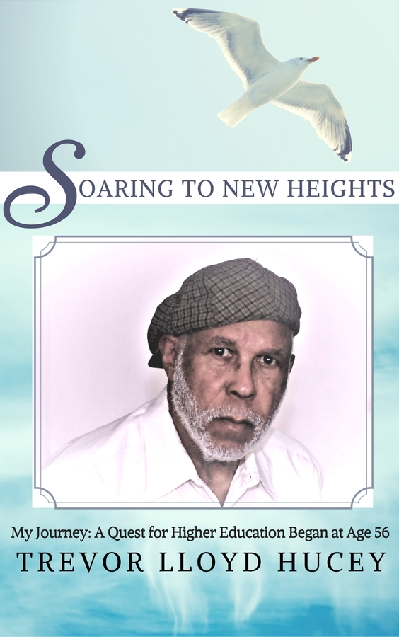 "Trevor Hucey Release His New Book ""Soaring to New Heights: My Quest for an Education That Began at Age 56"""