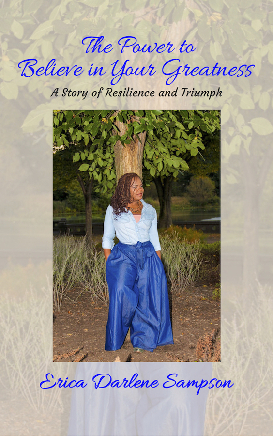 "Erica Darlene Sampson Released Her New Book ""The Power to Believe in Your Greatness: A Story of Resilience and Triumph"""