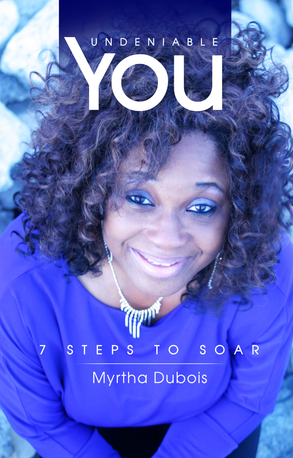 "Myrtha Dubois Release Her New Book ""Undeniable You: 7 Steps To Soar"""