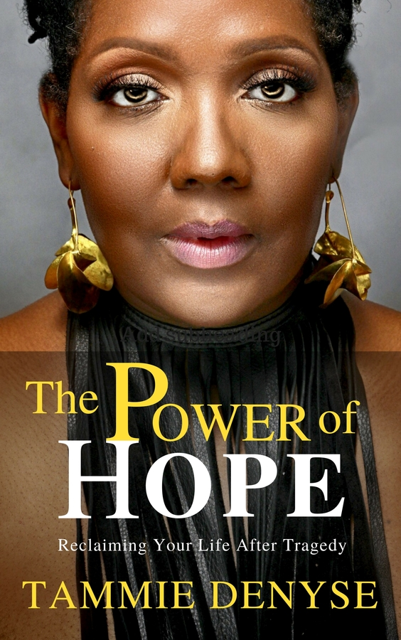 "Tammie Denyse Releases Her New Book, ""The Power of Hope: Reclaiming Your Life After Tragedy"""