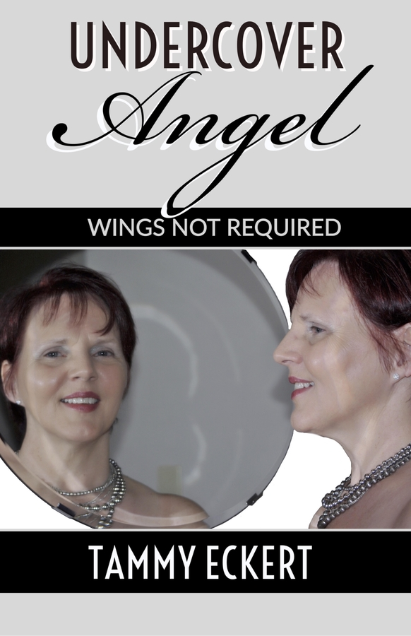 "Tammy Eckert Releases Her New Book, ""Undercover Angel: Wings Not Required"""