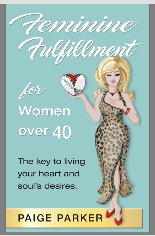 "Paige Parker Releases Her New Book, ""Feminine Fulfillment for Women Over 40: The Key to Living Your Heart and Soul's Desire"""