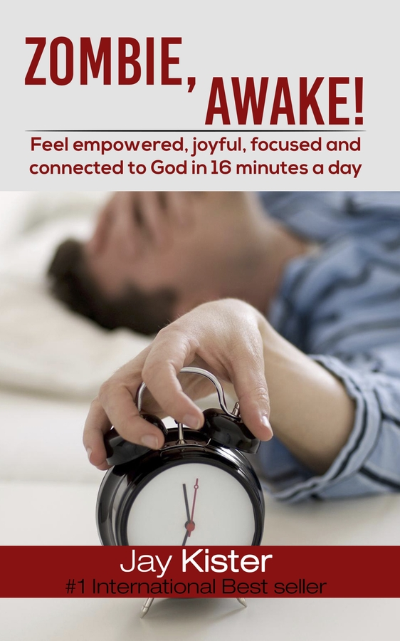 Jay Kister Release His New Book, Zombie, Awake! Feel Empowered, Joyful, Focused and Connected to God in 16 Minutes a Day, on Amazon