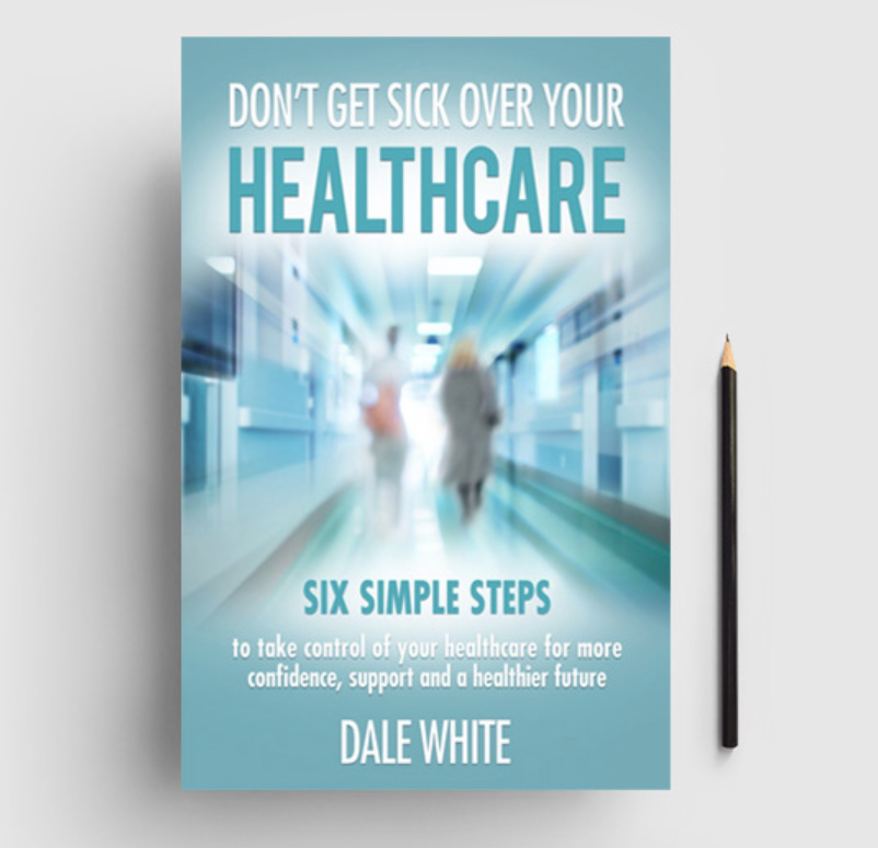 "Dale White Releases New Book: ""Don't Get Sick Over Your Healthcare"""