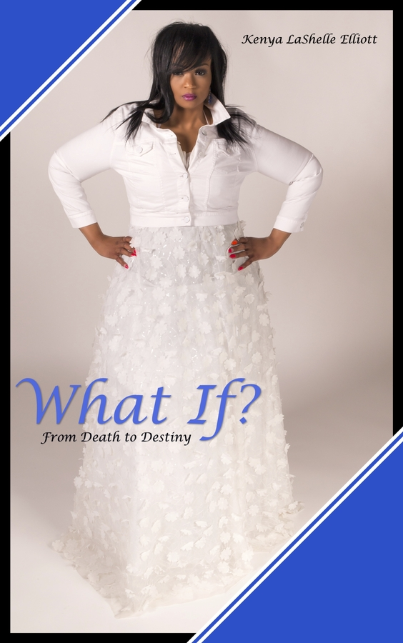 "Kenya Lashelle Elliot Releases Her New Book, ""What If? From Death to Destiny"""