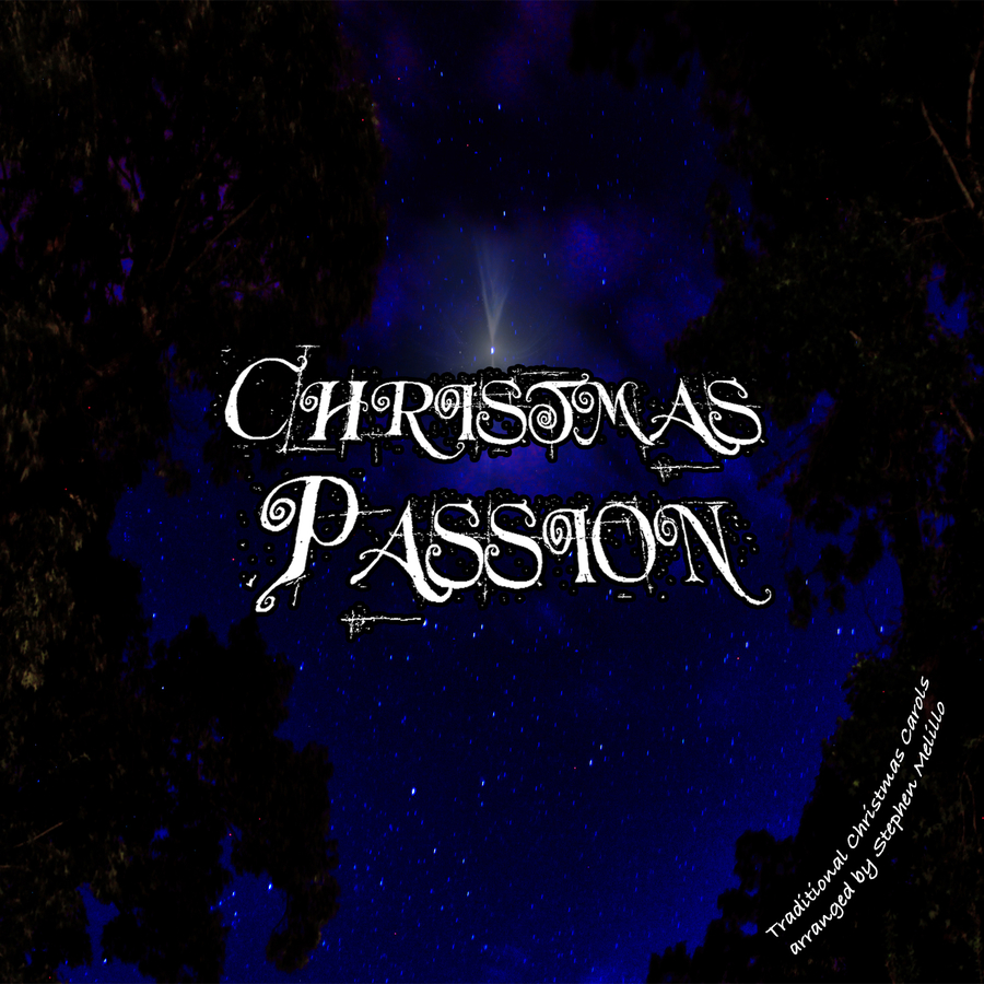 Christmas Passion, Traditional Christmas Carols like You've Never Heard Them Before, Arranged & Produced by Stephen Melillo