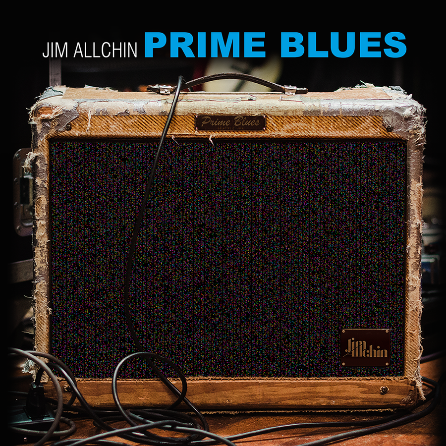 Critically Acclaimed Blues-Rock Guitarist, Songwriter and Vocalist Jim Allchin Announces Prime Blues, His Newest LP, for Release September 21, 2018