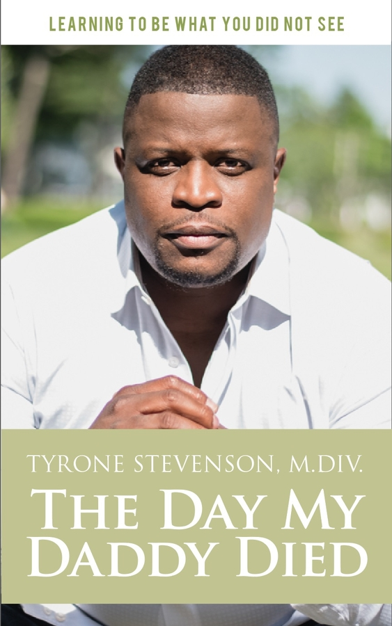 "Tyrone Stevenson, M.Div. Releases His New Book, ""The Day My Daddy Died"""