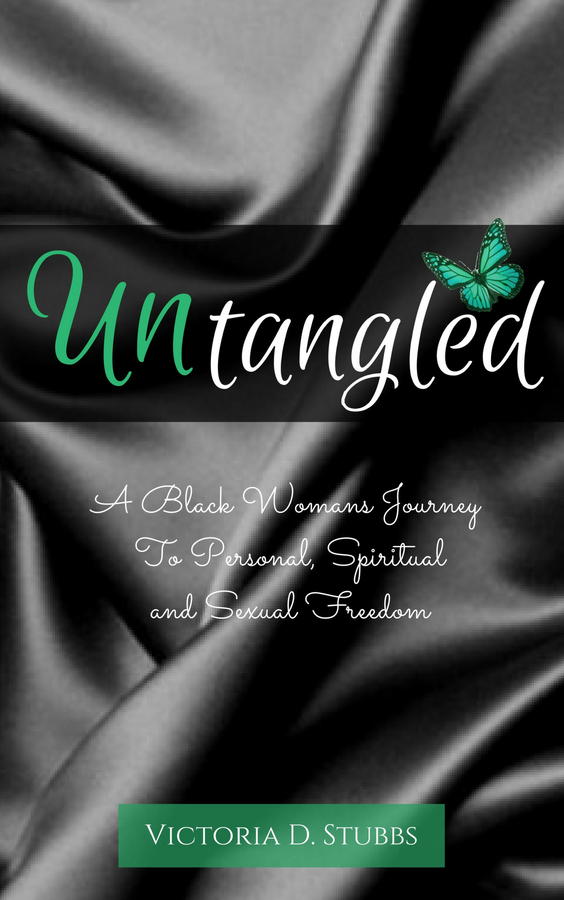 "Victoria D. Stubbs Releases Her New Book, ""Untangled: A Black Woman's Journey to Personal, Spiritual, and Sexual Freedom"""