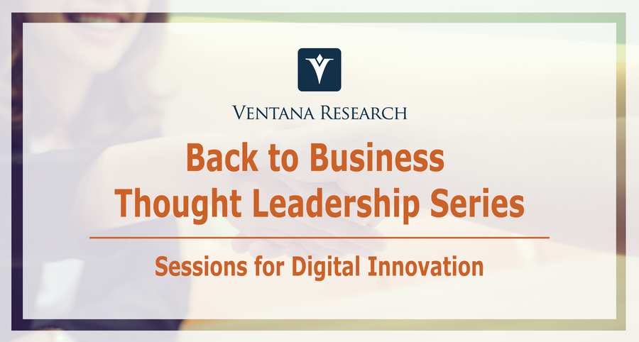 Ventana Research Launches Back-to-Business Webcast Series: Digital Innovation for Customers, Agents, Employees, Sales and Marketing