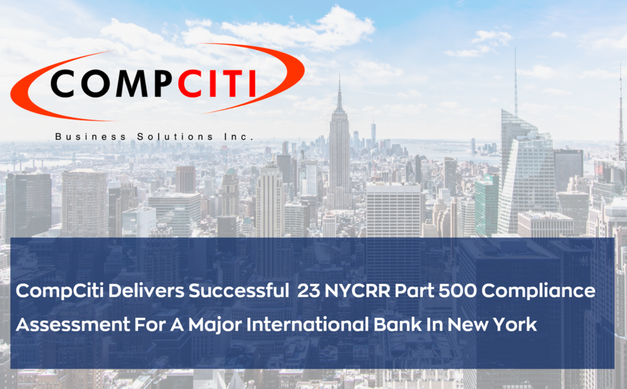CompCiti Business Solutions Inc. Delivers Successful 23 NYCRR Part 500 Compliance Assessment for a Major International Bank in New York