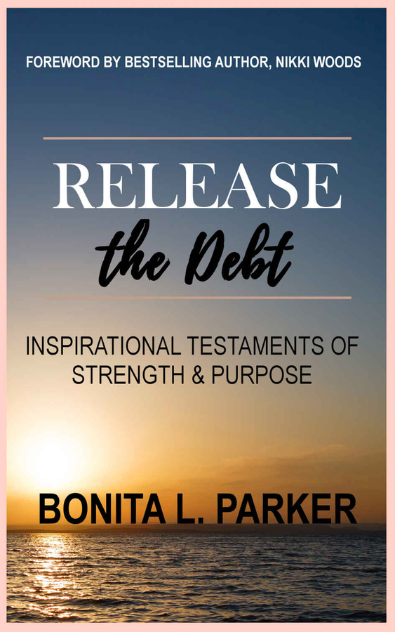 Bonita Parker Releases Her New Book Release the Debt: Inspirational Testaments of Strength & Purpose