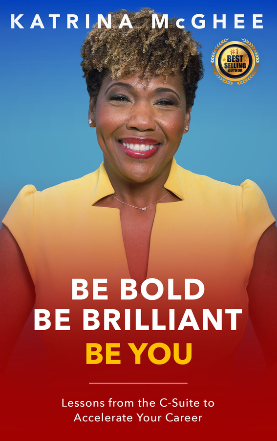 "Katrina McGhee Launches Her New Book ""Be Bold Be Brilliant Be You: Lessons from the C-Suite to Accelerate Your Career"""