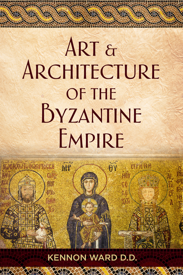 "Dr. Kennon Ward Announces New Book, ""The Art & Architecture of the Byzantine Empire"", To Be Released Soon"