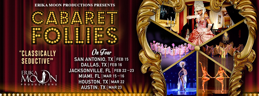For the First Time in Texas, Erika Moon Brings Her Cabaret Follies! This European Style Burlesque Revue and Variety Show is Perfect for Your Valentine's Celebration!