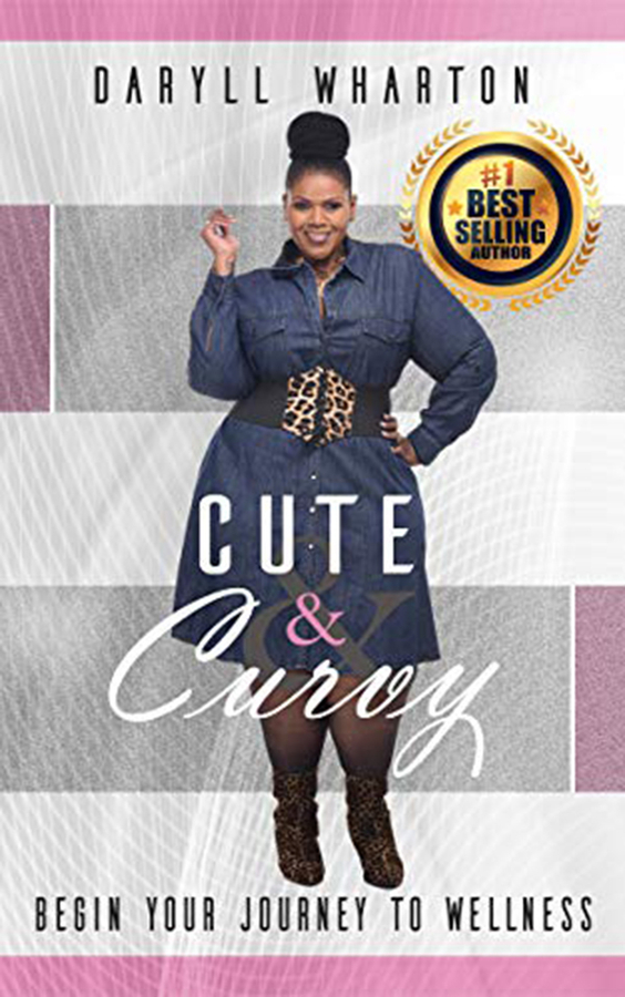 "Daryll Wharton Releases Her New Book, ""Cute & Curvy: Begin Your Journey to Wellness"
