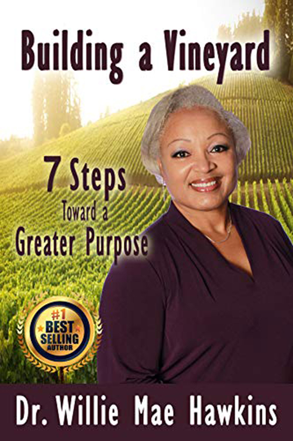 "Dr. Willie Mae Hawkins Releases Her New Book, ""Building a Vineyard: 7 Steps Toward a Greater Purpose"""